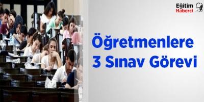 Öğretmenlere 3 Sınav Görevi
