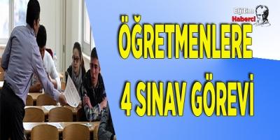 ÖĞRETMENLERE 4 SINAV GÖREVİ