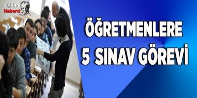 ÖĞRETMENLERE 5 SINAV GÖREVİ