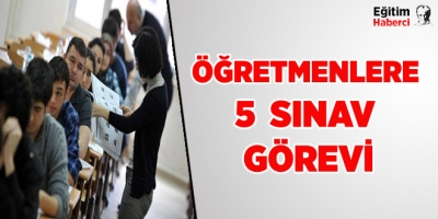 Öğretmenlere 5 Yeni Sınav Görevi
