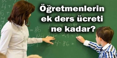 Öğretmenlerin ek ders ücreti ne kadar?