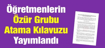 Öğretmenlerin Özür Grubu Atama Kılavuzu Yayımlandı