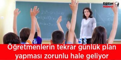 Öğretmenlerin tekrar günlük plan yapması zorunlu hale geliyor