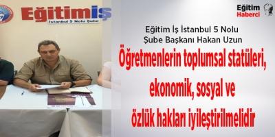 Öğretmenlerin toplumsal statüleri,  ekonomik, sosyal ve  özlük hakları iyileştirilmelidir