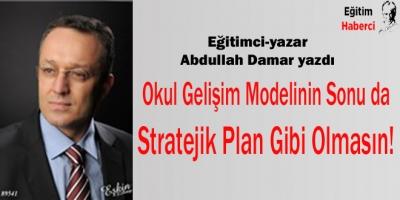 Okul Gelişim Modelinin Sonu da Stratejik Plan Gibi Olmasın!
