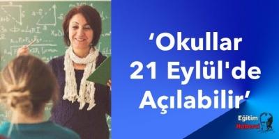 'Okullar 21 Eylül'de Açılabilir'