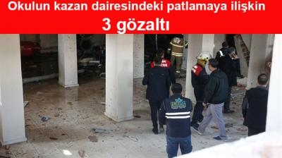 Okulun kazan dairesindeki patlamaya ilişkin 3 gözaltı