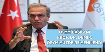 ÖSYM Başkanı Prof. Dr. Demir: ÖSYM yüzde 95 yenilendi