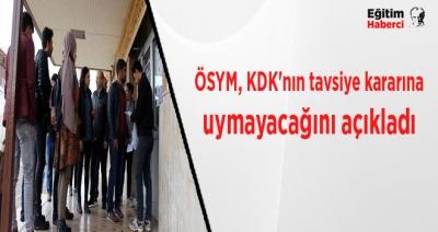 ÖSYM, KDK'nın tavsiye kararına uymayacağını açıkladı