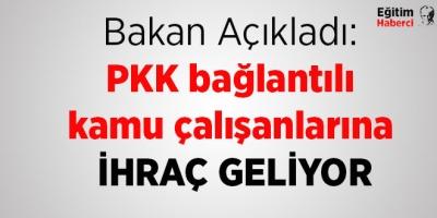 PKK bağlantılı kamu çalışanlarına ihraç geliyor