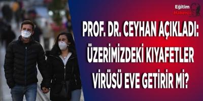 Prof. Dr. Ceyhan açıkladı: Üzerimizdeki kıyafetler virüsü eve getirir mi?