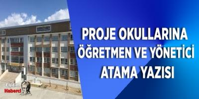 Proje Okullarına Öğretmen ve Yönetici Atama Yazısı