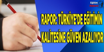 Rapor: Türkiye'de eğitimin  kalitesine güven azalıyor