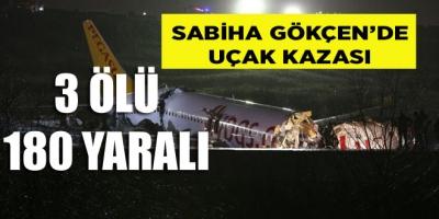 SABİHA GÖKÇENDE UÇAK KAZASI:3 ÖLÜ 180 YARALI