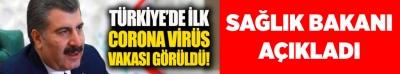 Sağlık Bakanı açıkladı: Türkiye'de ilk corona virüs vakası görüldü!