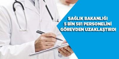 Sağlık Bakanlığı 5 bin 581 Personelini Görevden UZaklaştırdı