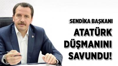 SENDİKA BAŞKANI ATATÜRK DÜŞMANINI SAVUNDU!