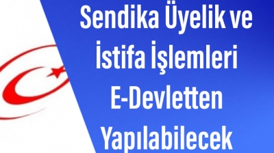 Sendika Üyelik ve  İstifa İşlemleri  E-Devletten  Yapılabilecek