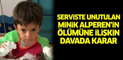 Serviste unutulan minik Alperen'in ölümüne ilişkin davada karar
