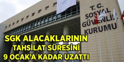 SGK ALACAKLARININ TAHSİLAT SÜRESİNİ 9 OCAK'A KADAR UZATTI