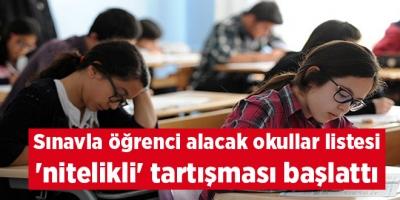 Sınavla öğrenci alacak okullar listesi 'nitelikli' tartışması başlattı
