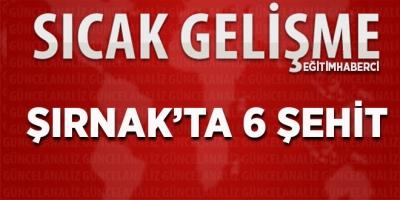 Şırnak'ta Yol Güvenliği Sağlayan Askerlere Saldırı: 6 Asker Şehit