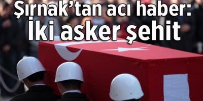 Şırnak'tan acı haber: İki asker şehit