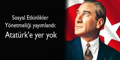 Sosyal Etkinlikler Yönetmeliği yayımlandı: Atatürk'e yer yok