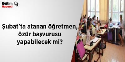Şubat'ta atanan öğretmen, özür başvurusu yapabilecek mi?