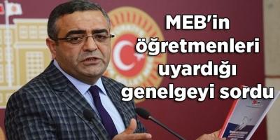 Tanrıkulu, Meclis'te, MEB'in öğretmenleri uyardığı genelgeyi sordu