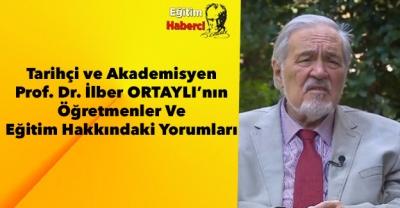 Tarihçi ve Akademisyen Prof. Dr. İlber ORTAYLI'nın Öğretmenler Ve Eğitim Hakkındaki Yorumları