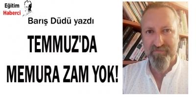 Temmuz'da Memura Zam Yok!