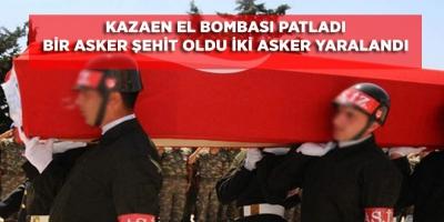 -TSK: KAZAEN EL BOMBASI PATLADI BİR ASKER ŞEHİT OLDU İKİ ASKER YARALANDI