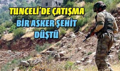 TUNCELİ'DE BİR ASKER ŞEHİT OLDU
