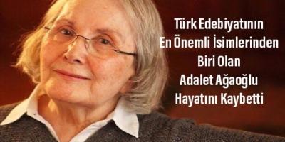 Türk Edebiyatının En Önemli İsimlerinden Biri Olan Adalet Ağaoğlu Hayatını Kaybetti
