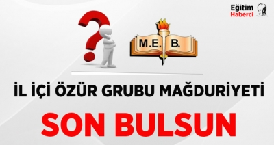 TÜRK EĞİTİM SEN:İL İÇİ ÖZÜR GRUBU MAĞDURİYETİ SON BULSUN