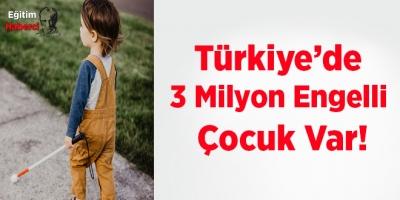 Türkiye'de 3 Milyon Engelli Çocuk Var!