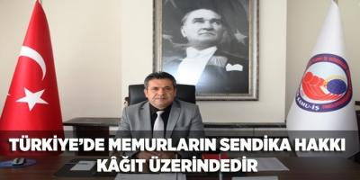 TÜRKİYE'DE MEMURLARIN SENDİKA HAKKI KÂĞIT ÜZERİNDEDİR
