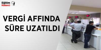 -VERGİ AFFINDA SÜRE UZATILDI