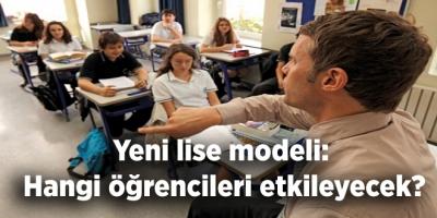 Yeni lise modeli: Hangi öğrencileri etkileyecek?