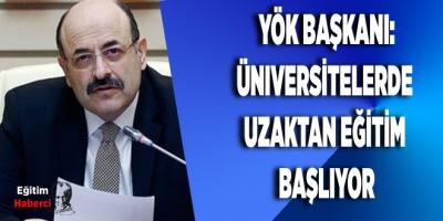 Yök Başkanı:Üniversitelerde Uzaktan Eğitim Başlıyor