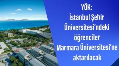 YÖK: İstanbul Şehir Üniversitesi'ndeki öğrenciler Marmara Üniversitesi'ne aktarılacak