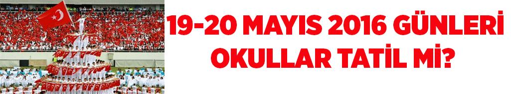 19-20 Mayıs 2016 Günleri Okullar Tatil Mi?
