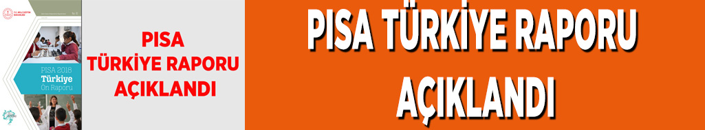 PISA TÜRKİYE RAPORU AÇIKLANDI
