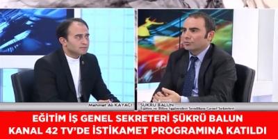 Eğitim İş Genel Sekreteri Şükrü Balun Kanal 42 Televizyonunda İstikamet Programına Katıldı