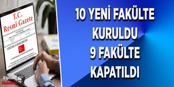 10 YENİ FAKÜLTE KURULDU 9 FAKÜLTE KAPATILDI