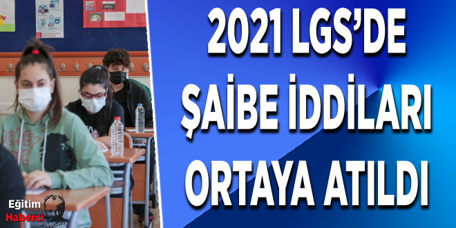 2021 LGS'DE ŞAİBE İDDİLARI ORTAYA ATILDI