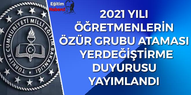 2021 YILI  ÖĞRETMENLERİN ÖZÜR GRUBU ATAMASI  YERDEĞİŞTİRME  DUYURUSU  YAYIMLANDI