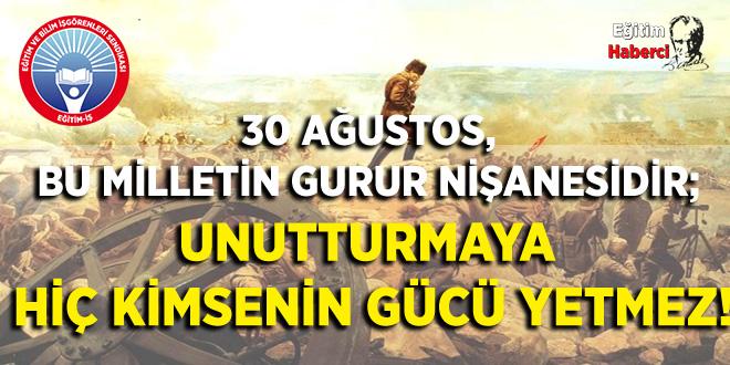 30 AĞUSTOS, BU MİLLETİN GURUR NİŞANESİDİR; UNUTTURMAYA HİÇ KİMSENİN GÜCÜ YETMEZ!