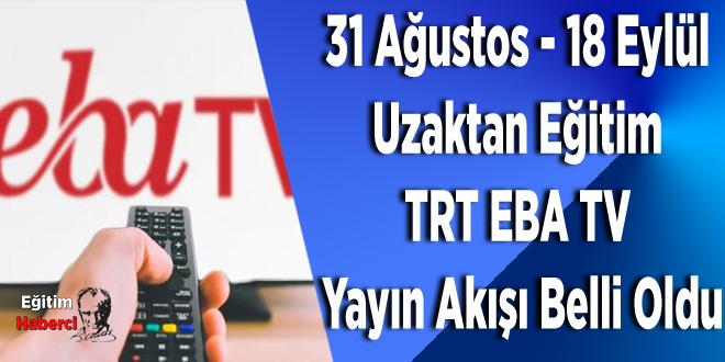 31 Ağustos - 18 Eylül  Uzaktan Eğitim  TRT EBA TV  Yayın Akışı Belli Oldu